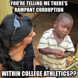 you mean to tell me black kid - You're Telling Me There's rampant Corruption within college athletics??