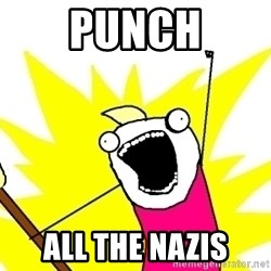 X ALL THE THINGS - PUNCH ALL THE NAZIS