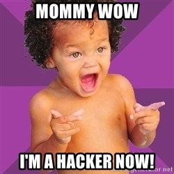 Baby $wag - mommy wow i'm a hacker now!