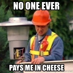 No One Ever Pays Me in Gum - No one ever Pays me in cheese