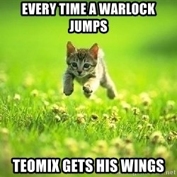 God Kills A Kitten - Every tIme a warlock jumps Teomix gets his wings