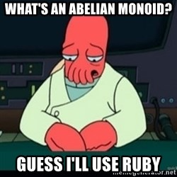 Sad Zoidberg - what's an abelian monoid? guess I'll Use Ruby