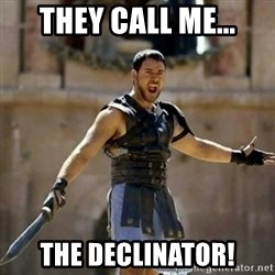 GLADIATOR - THEY CALL ME... THE DECLINATOR!