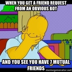 Homer Facepalm - When you get a friend request from An obvious bot And you see you have 7 mutual friends