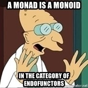 Professor Farnsworth - A Monad is a monoid in the category of endofunctors