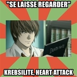 "death note - ""se laisse regarder"" krebsilite, heart attack"