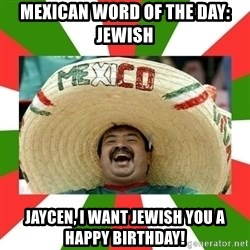 Sombrero Mexican - Mexican word of the day: jewish Jaycen, i want Jewish you a happy birthday!