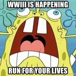 Enraged Spongebob - WWIII is happening run for your lives