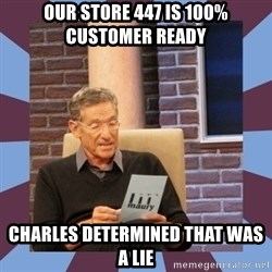 maury povich lol - our store 447 is 100% customer ready Charles determined that was a lie