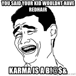 Asian Troll Face - You said your kid wouldnt have redhair Karma is a b!@$&