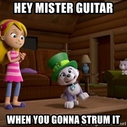 Everest Is Singing - Hey MisTer GUitAr When you gonna struM it