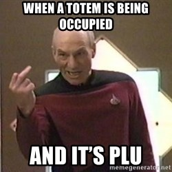 Picard Finger - When a totem is being occupied And it's plu
