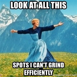 Sound Of Music Lady - Look at all this spots i can't grind efficiently