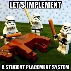 Beating a Dead Horse stormtrooper - Let's implement a Student Placement System