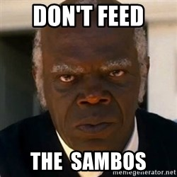 SAMUEL JACKSON DJANGO - Don't feed  The  Sambos