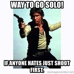 Han Solo - Way to go solo! if anyone hates just shoot first.