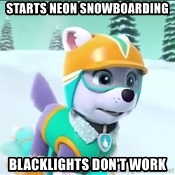 Bad Luck Everest  - StaRts Neon snowboarDIng Blacklights don'T work