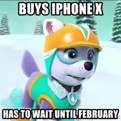 Bad Luck Everest  - Buys iPhone X Has to wait UnTIl february