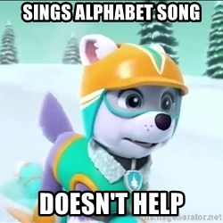 Bad Luck Everest  - Sings ALPHABET song Doesn't help