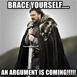 Game of Thrones - Brace yourself..... an argument is coming!!!!!