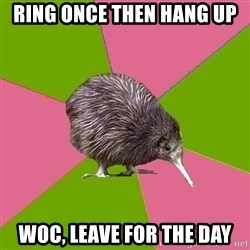 Choir Kiwi - ring once then hang up WoC, leave for the day