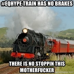 Success Train - #EQHYPE Train has no brakes there is no stoppin this motherfucker