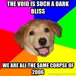 Advice Dog - the void is such a dark bliss we are all the same corpse of 2006
