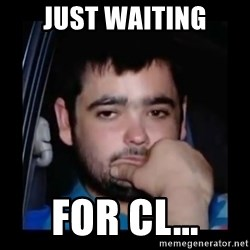 just waiting for a mate - Just waiting For CL...