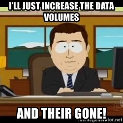 south park aand it's gone - I'll just increase the data volumes And their gone!
