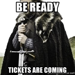 Ned Stark - Be ready tickets are coming