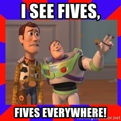 Everywhere - I see fives, fives everywhere!