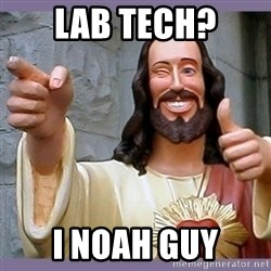buddy jesus - Lab Tech? I NOAH Guy