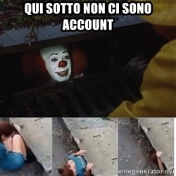 Pennywise in sewer - qui sotto non ci sono account
