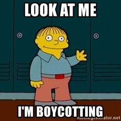 Ralph Wiggum - Look at me I'm boycotting