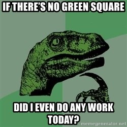 Raptor - if there's no green square did I even do any work today?