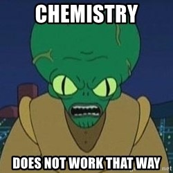 Morbo - Chemistry Does not work that way