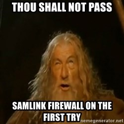 Gandalf You Shall Not Pass - THOU SHALL NOT PASS SAMLINK FIREWALL ON THE FIRST TRY