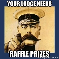 your country needs you - YOUR LODGE NEEDS RAFFLE PRIZES