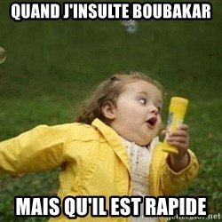Little girl running away - Quand j'insulte boubakar mais qu'il est rapide