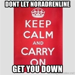 Keep Calm - Dont let noradrenline get you down
