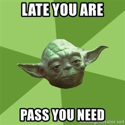 Advice Yoda Gives - Late you are Pass you need
