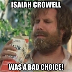 Milk was a bad choice - IsAiah crowell Was a bad choice!