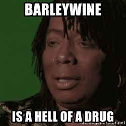 Rick James - barleywine is a hell of a drug