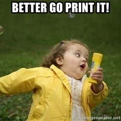Little girl running away - Better go print it!