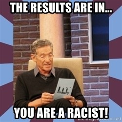 maury povich lol - The results are in... You are a racist!