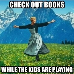Look at all the things - Check Out Books  while the kids are playing