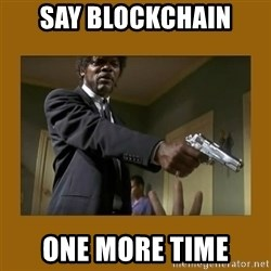 say what one more time - say blockchain one more time