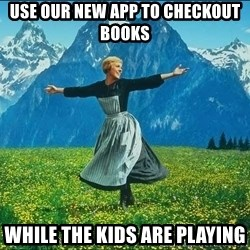 Look at all the things - Use our new app to checkout books while the kids are playing