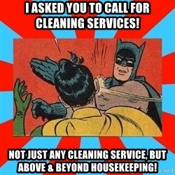 Batman Bitchslap - I asked you to call for cleaning services! not just any cleaning service, but above & beyond housekeeping!