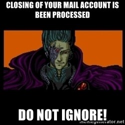 All your base are belong to us - CLOSING OF YOUR MAIL ACCOUNT IS BEEN PROCESSED DO NOT IGNORE!